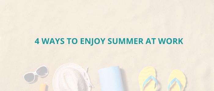 5-ways-enjoy-summer-at-work (1)