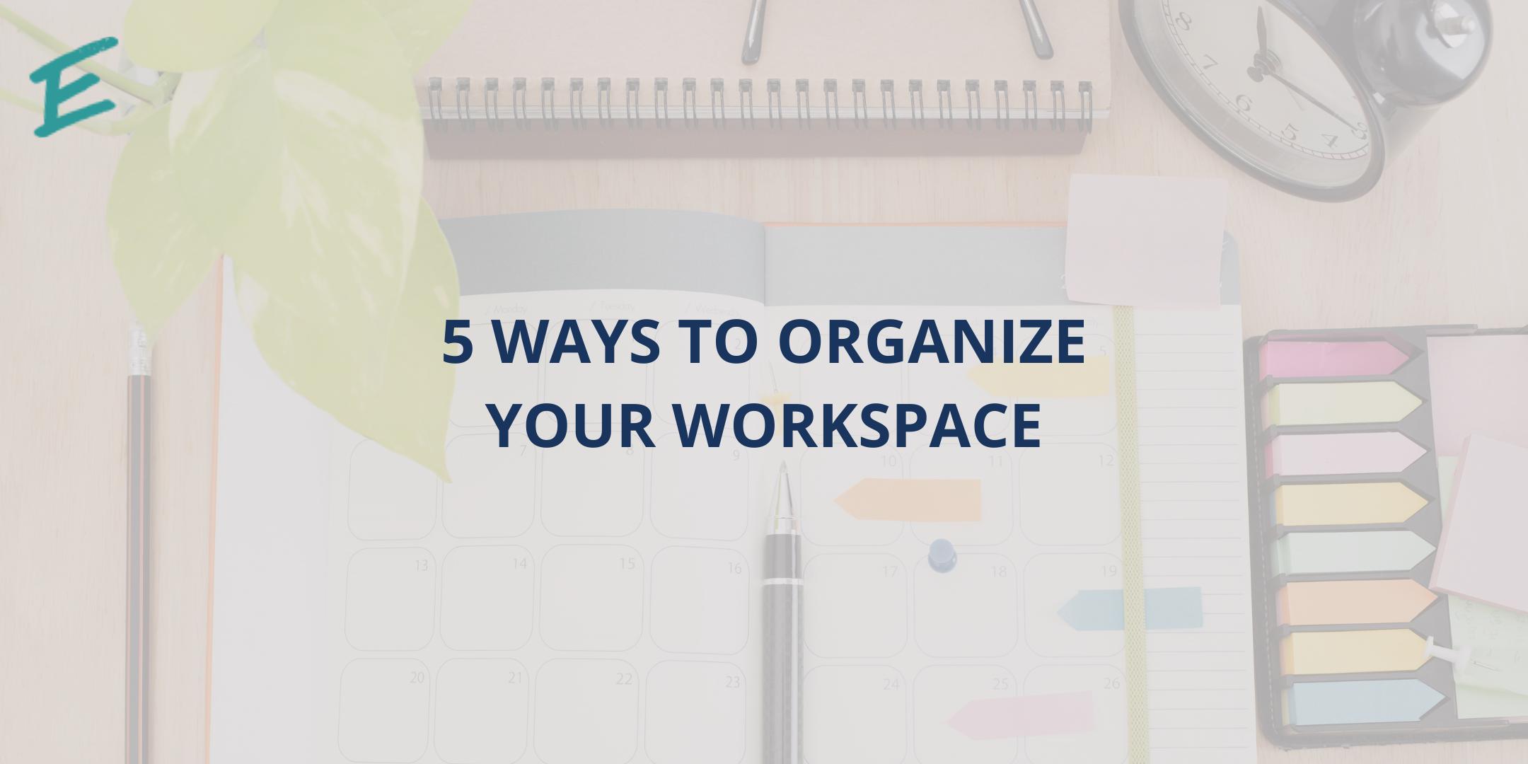 5-ways-to-organize-your-workspace