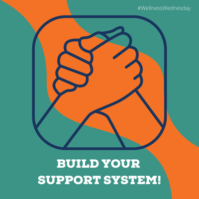 BUILD A SUPPORT SYSTEM!