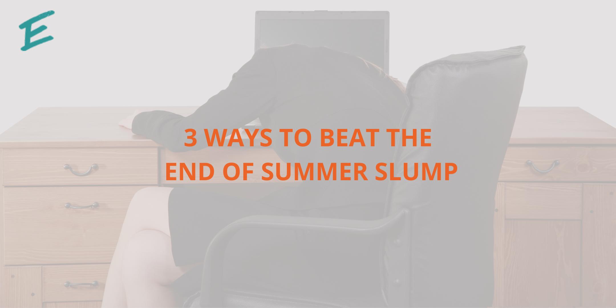 beat-end-of-summer-slump-3-ways