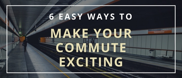 6-easy-ways-to-enjoy-your-commute
