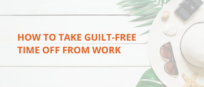 guilt-free-time-off-from-work