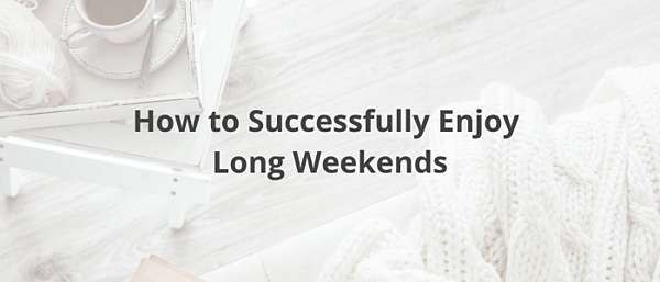 successfully-enjoy-long-weekends