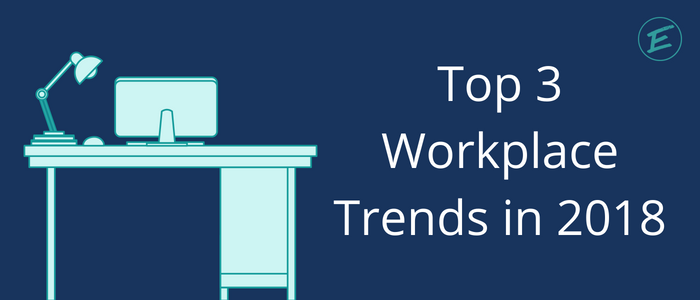 top-3-workplace-trends-2018