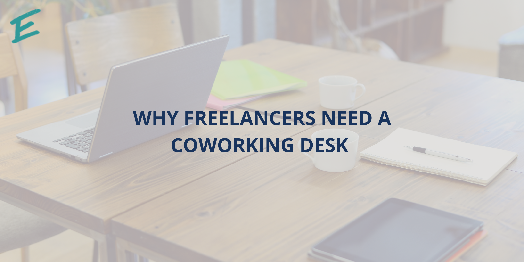 why-freelancers-need-a-coworking-desk